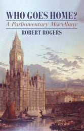 Who Goes Home - A Parliamentary Miscellany ebook by Robert Rogers