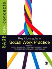 Key Concepts in Social Work Practice ebook by Professor Aidan Worsley,Tim Mann,Elizabeth Mason-Whitehead,Angela Olsen