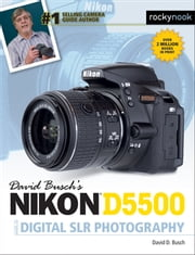 David Busch's Nikon D5500 Guide to Digital SLR Photography ebook by David D. Busch