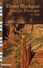 Danny Blackgoat, Navajo Prisoner ebook by Tim Tingle