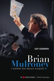 Brian Mulroney - L'homme des beaux risques ebook by Guy Gendron