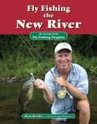 Fly Fishing the New River - An Excerpt from Fly Fishing Virginia ebook by Beau Beasley, King Montgomery