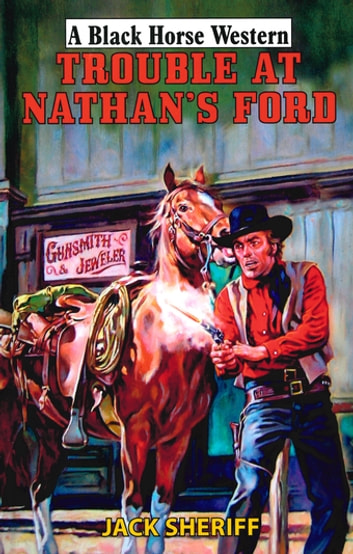 Trouble At Nathan's Ford ebook by Jack Sheriff