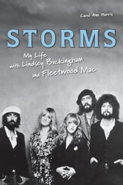 Storms: My Life with Lindsey Buckingham and Fleetwood Mac ebook by Harris, Carol Ann