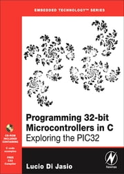 Programming 32-bit Microcontrollers in C - Exploring the PIC32 ebook by Lucio Di Jasio