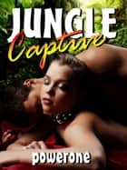 JUNGLE CAPTIVE ebook by