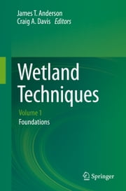 Wetland Techniques - Volume 1: Foundations ebook by James T. Anderson, Craig A. Davis