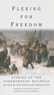 Fleeing for Freedom - Stories of the Underground Railroad as Told by Levi Coffin and William Still ebook by Willene Hendrick,George Hendrick