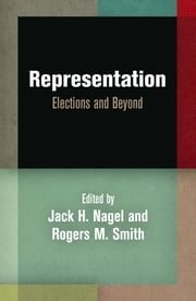 Representation - Elections and Beyond ebook by Jack H. Nagel,Rogers M. Smith