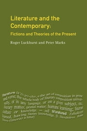 Literature and The Contemporary - Fictions and Theories of the Present ebook by Roger Luckhurst,Peter Marks