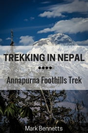 Trekking in Nepal: Annapurna Foothills ebook by Mark Bennetts