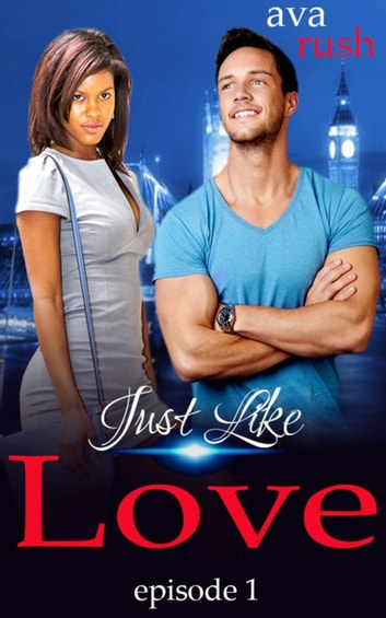 Just Like Love: episode 1 - Just Like Love, #1 ebook by Ava Rush