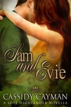 Sam and Evie - A Lost Highlander Novella ebook by Cassidy Cayman