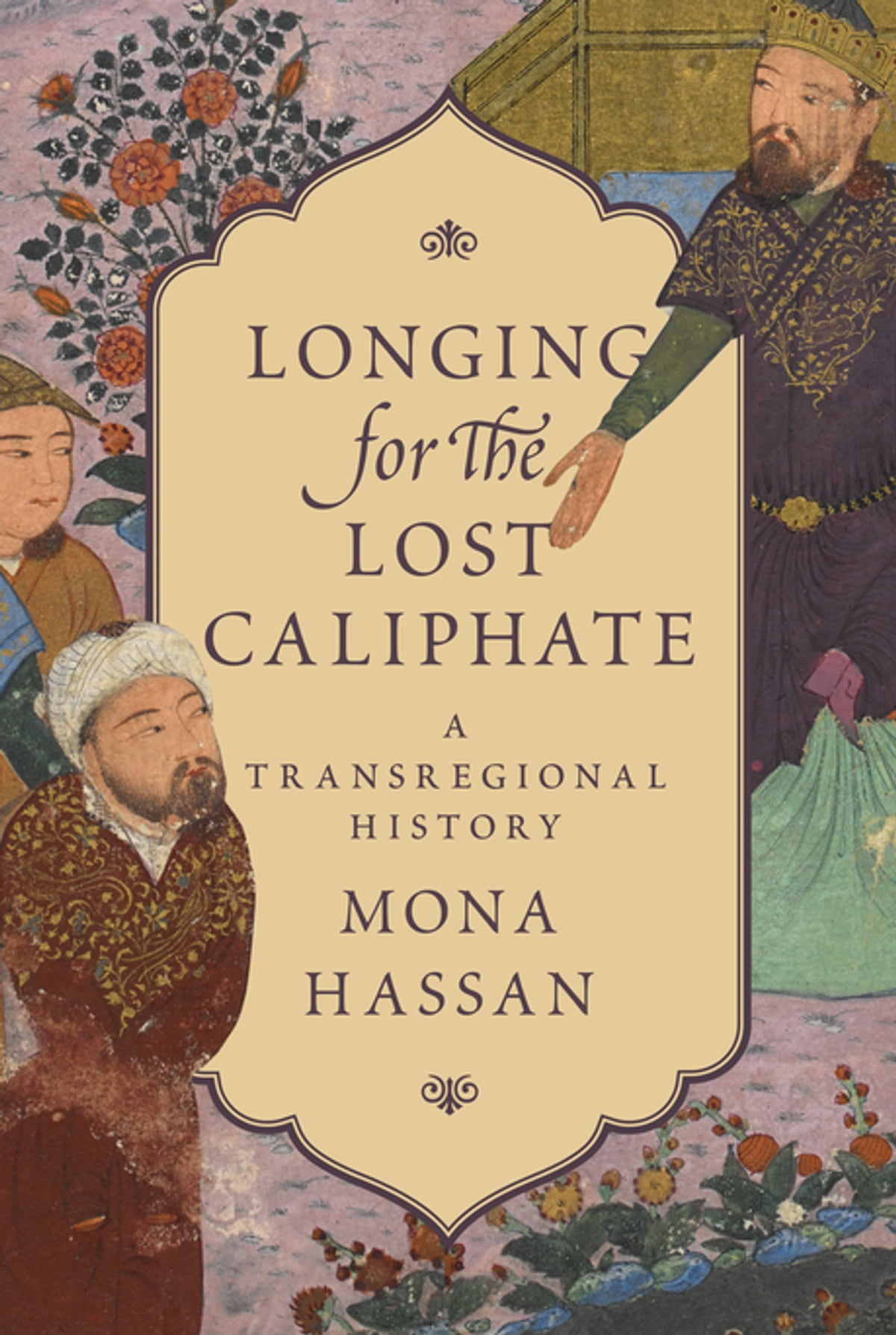 Longing For The Lost Caliphate Ebook By Mona Hassan  9781400883714  Kobo