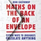 Maths on the Back of an Envelope: Clever ways to (roughly) calculate anything audiobook by Rob Eastaway