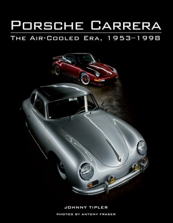 Porsche Carrera - The Air-Cooled Era, 1953-1998 ebook by Johnny Tipler