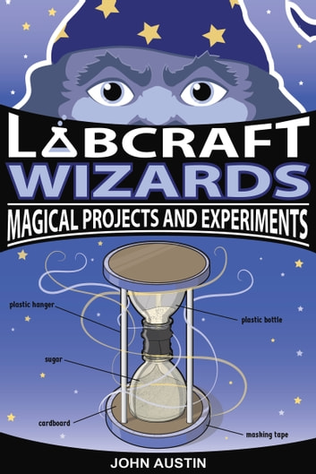 Labcraft Wizards - Magical Projects and Experiments ebook by John Austin