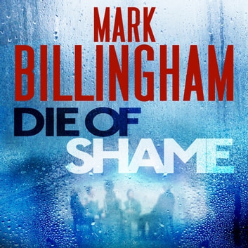 Die of Shame - The Number One Sunday Times bestseller audiobook by Mark Billingham
