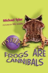 It's True! Frogs are Cannibals (2) ebook by Michael J Tyler,Mic Looby