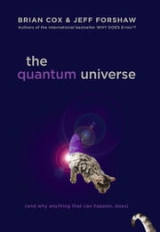 The Quantum Universe - (And Why Anything That Can Happen, Does) ebook by Brian Cox,Jeff Forshaw
