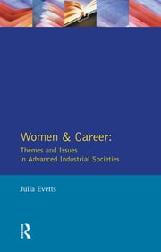 Women and Career: Themes and Issues In Advanced Industrial Societies ebook by Julia Evetts