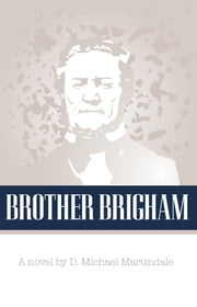 Brother Brigham ebook by D. Michael Martindale