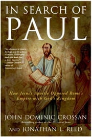 In Search of Paul - How Jesus' Apostle Opposed Rome's Empire with God's Kingdom ebook by John Dominic Crossan,Jonathan L. Reed