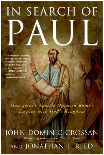 In Search of Paul - How Jesus' Apostle Opposed Rome's Empire with God's Kingdom ebook by John Dominic Crossan,Jonathan L Reed