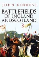 Battlefields of England and Scotland ebook by John Kinross