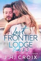 Last Frontier Lodge: Books 1 - 3 ebook by J.H. Croix