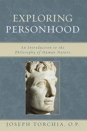 Exploring Personhood - An Introduction to the Philosophy of Human Nature ebook by Joseph Torchia O.P.