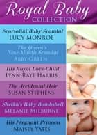 Royal Baby Collection: Scorsolini Baby Scandal / The Queen's Nine-Month Scandal / His Royal Love-Child / The Accidental Heir / Sheikh's Baby Bombshell / His Pregnant Princess ebook by Lucy Monroe, Abby Green, Lynn Raye Harris,...
