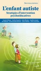 Enfant autiste (L') - Stratégies d'interventions psychoéducatives ebook by Suzanne Mineau et coll.