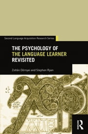 The Psychology of the Language Learner Revisited ebook by Stephen Ryan,Zoltan Dornyei