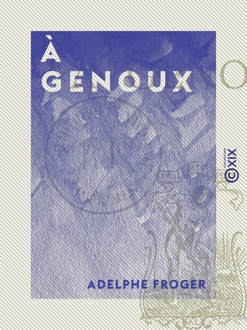 À genoux ebook by Adelphe Froger