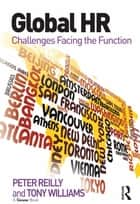 Global HR - Challenges Facing the Function ebook by Peter Reilly, Tony Williams