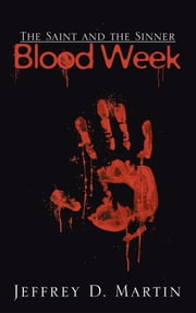 The Saint and the Sinner - Blood Week ebook by Jeffrey D. Martin