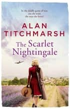 The Scarlet Nightingale ebook by Alan Titchmarsh
