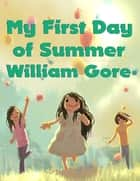My First Day of Summer eBook by William Gore