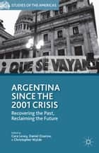 Argentina Since the 2001 Crisis - Recovering the Past, Reclaiming the Future ebook by C. Levey, D. Ozarow, C. Wylde