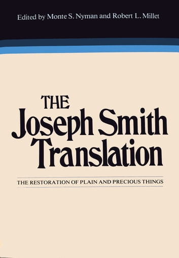 The Joseph Smith Translation - The Restoration of Plain and Precious Things ebook by