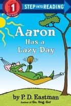Aaron Has a Lazy Day ebook by P.D. Eastman