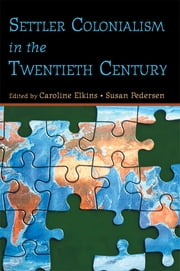 Settler Colonialism in the Twentieth Century - Projects, Practices, Legacies ebook by Caroline Elkins,Susan Pedersen