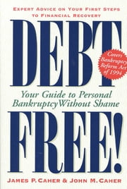 Debt Free! - Your Guide To Personal Bankruptcy Without Shame ebook by James P. Caher,John M. Caher
