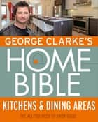 George Clarke's Home Bible: Kitchens & Dining Area - The All-You-Need-To-Know Guide ebook by George Clarke