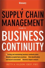 A Supply Chain Management Guide to Business Continuity, Glossary ebook by Betty A. KILDOW
