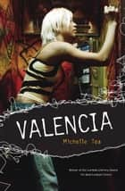 Valencia ebook by Michelle Tea