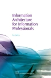 Information Architecture for Information Professionals ebook by Batley, Susan
