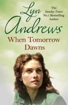 When Tomorrow Dawns ebook by Lyn Andrews