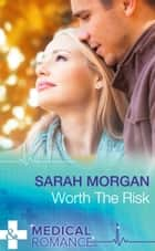 Worth The Risk (Mills & Boon Medical) eBook by Sarah Morgan